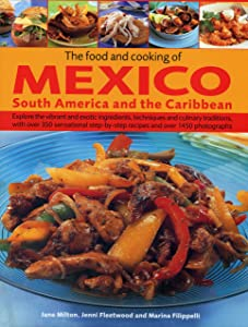 The Food and Cooking of Mexico, South America and the Caribbean: Explore the vibrant and exotic ingredients, techniques and culinary traditions with ... recipes and over 1450 photographs
