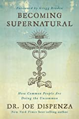 Becoming Supernatural: How Common People Are Doing the Uncommon Hardcover