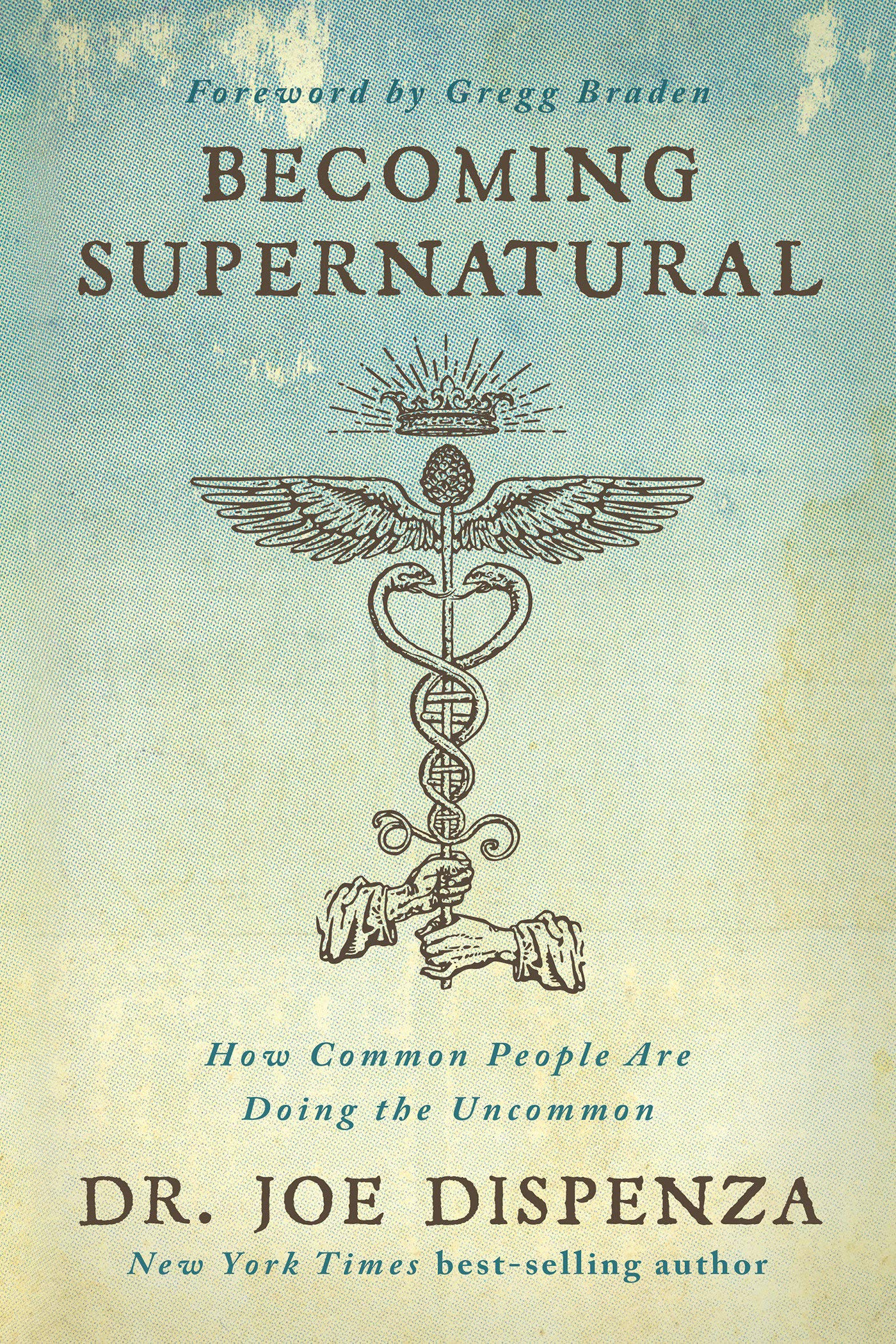 Becoming Supernatural: How Common People Are Doing the Uncommon by Hay House Inc.