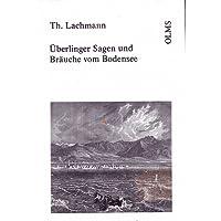 Überlinger Sagen, Bräuche und Sitten mit geschichtlichen Erläuterungen: Ein Beitrag zur Volkskunde der badischen Seegegend