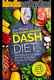 DASH Diet Slow Cooker Cookbook: Delicious & Easy DASH Diet Slow Cooker Recipes for Weight Loss (English Edition)