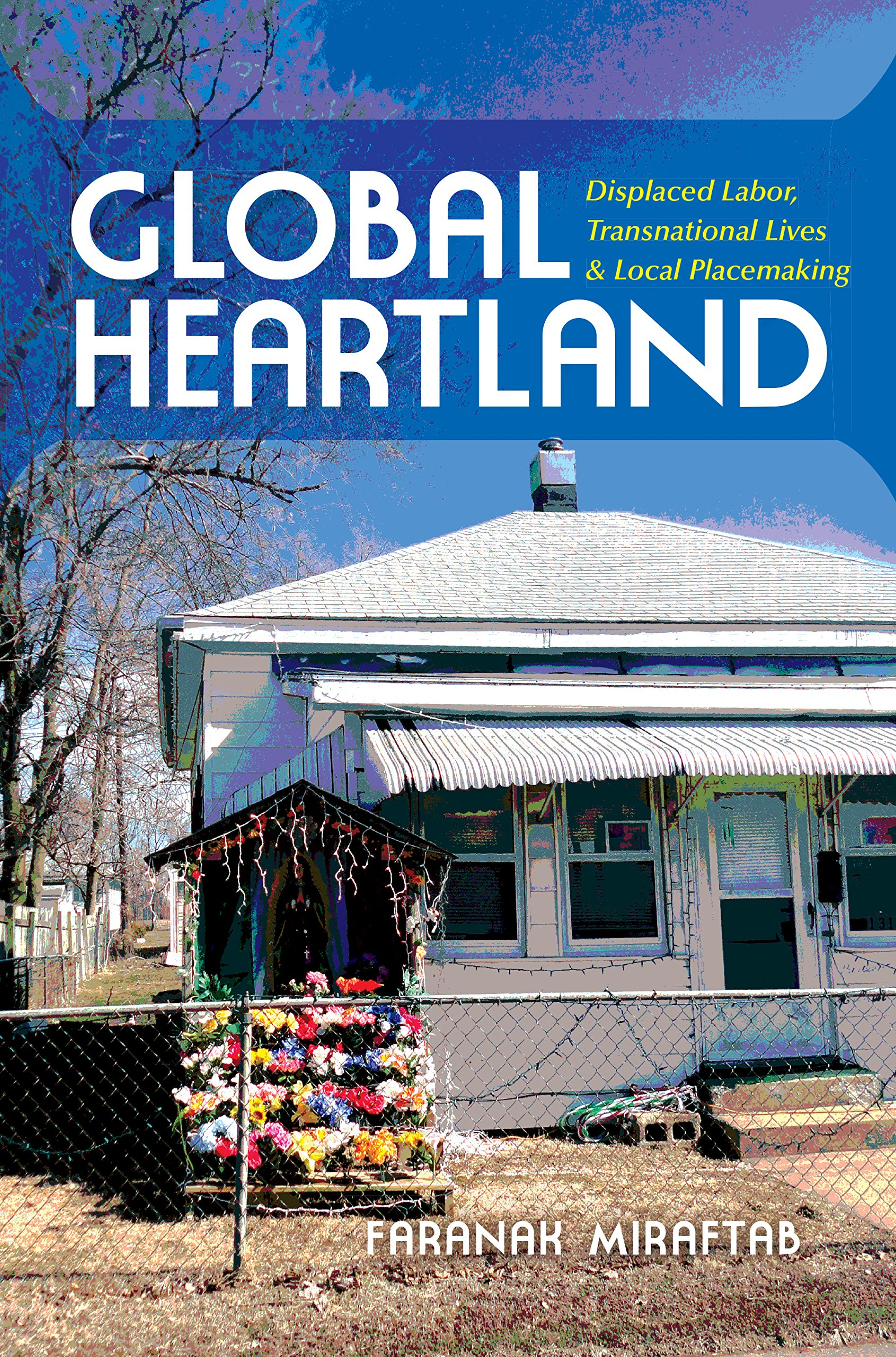 Global Heartland: Displaced Labor, Transnational Lives, and Local Placemaking (Framing the Global) ebook