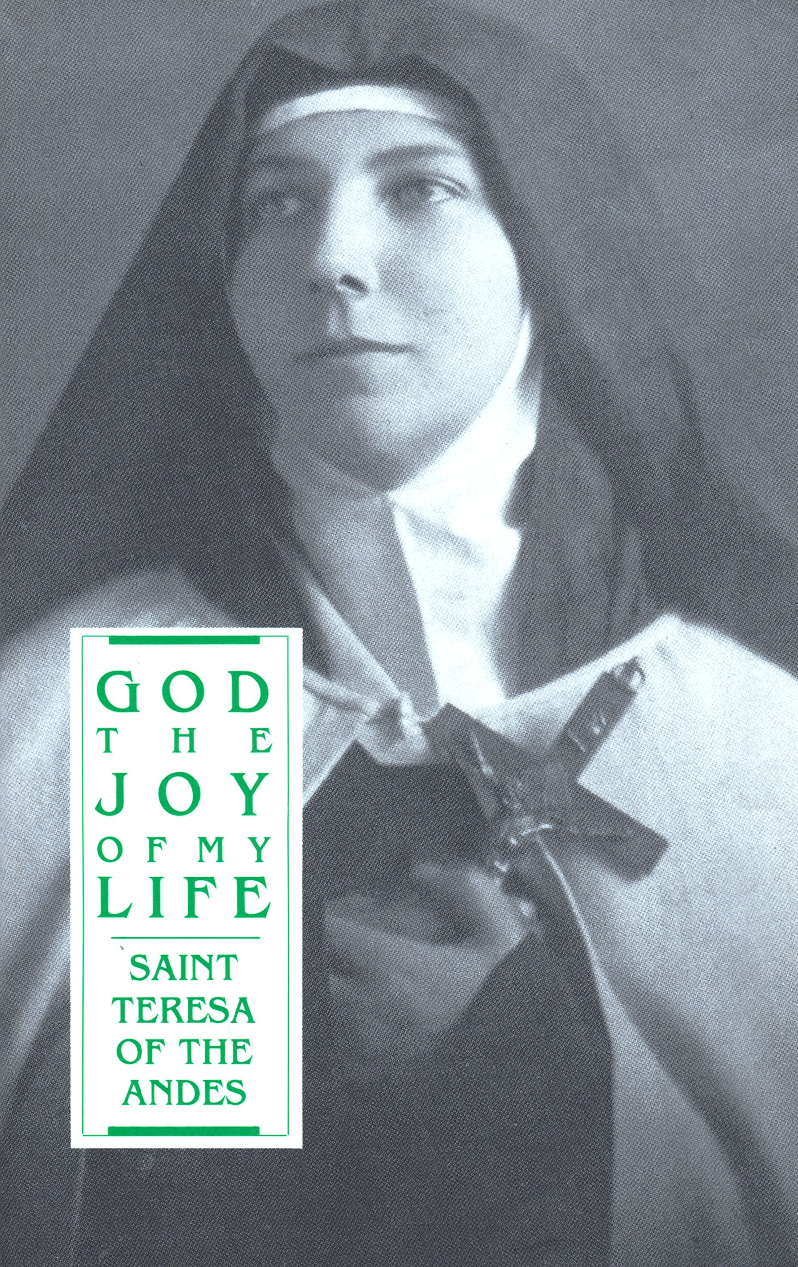 God, the Joy of My Life: A Biography of Saint Teresa of Jesus of the