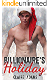 Billionaire's Holiday (An Alpha Billionaire Christmas Romance Love Story)
