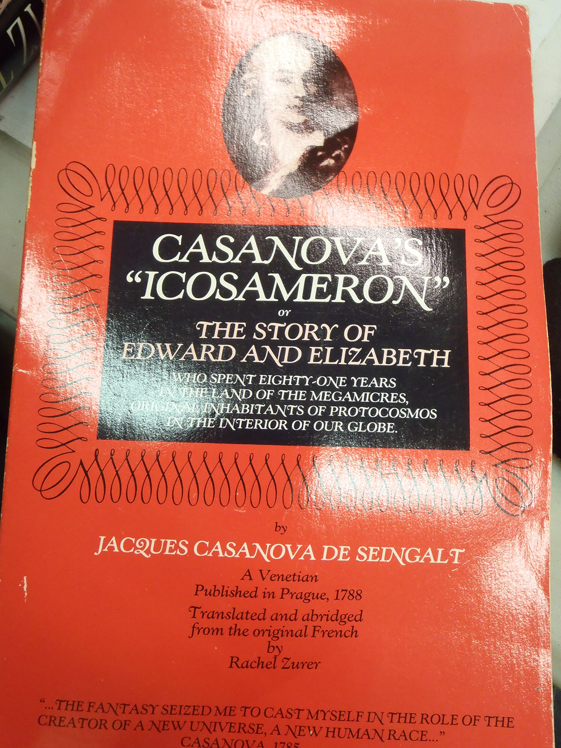 Casanovas Icosameron, Or, the Story of Edward and Elizabeth: Who Spent Eighty-One Years in the Land of the Megamicres, Original Inhabitants of Proto: ...