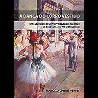 A dança do corpo vestido: Um estudo do desenvolvimento do figurino de balé clássico até o século XIX