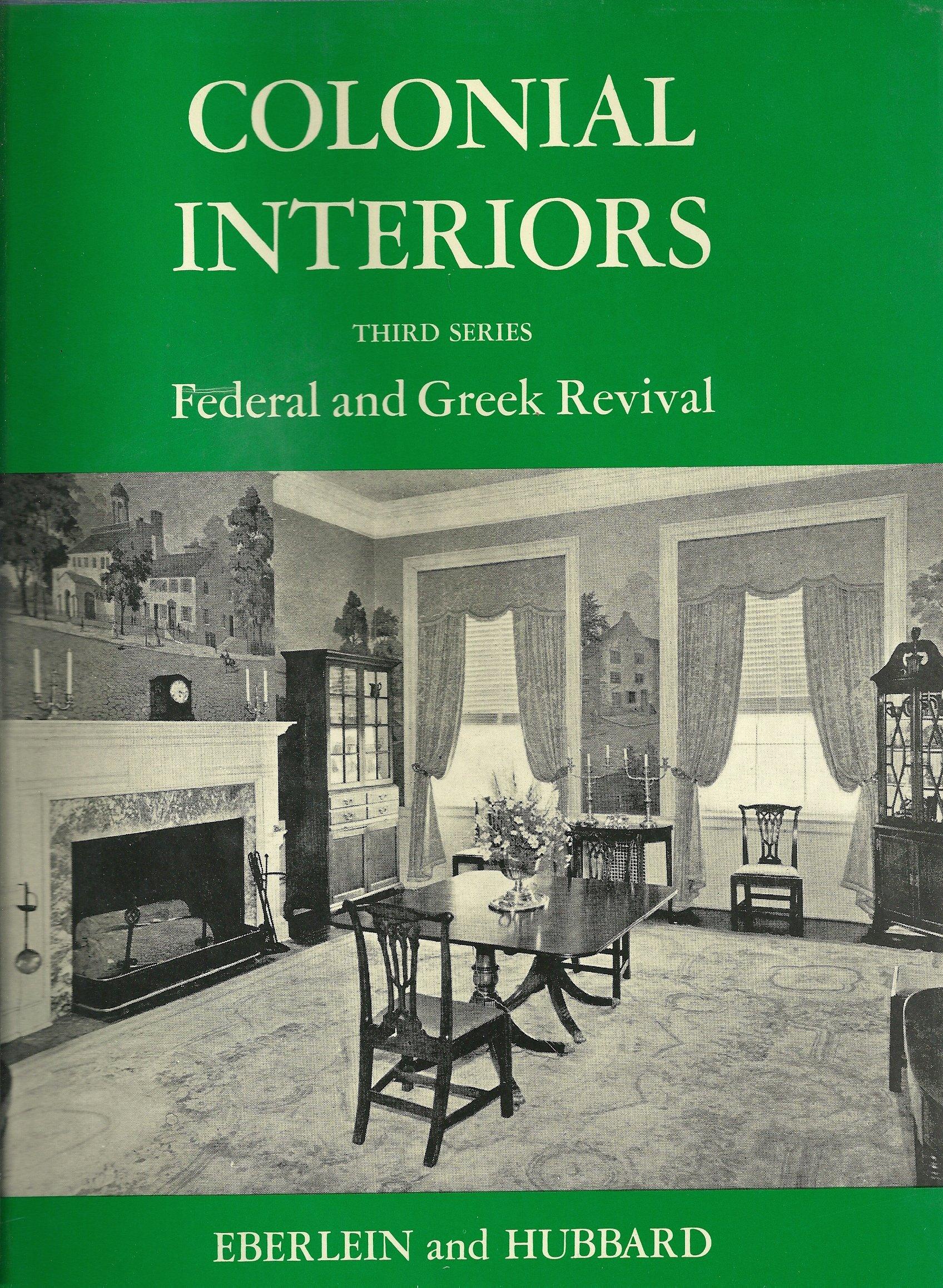Colonial Interiors Federal and Greek Revival: Harold Donaldson Eberlein and Courtlandt Van Dyke Hubbard.: Amazon.com: Books & Colonial Interiors Federal and Greek Revival: Harold Donaldson ...