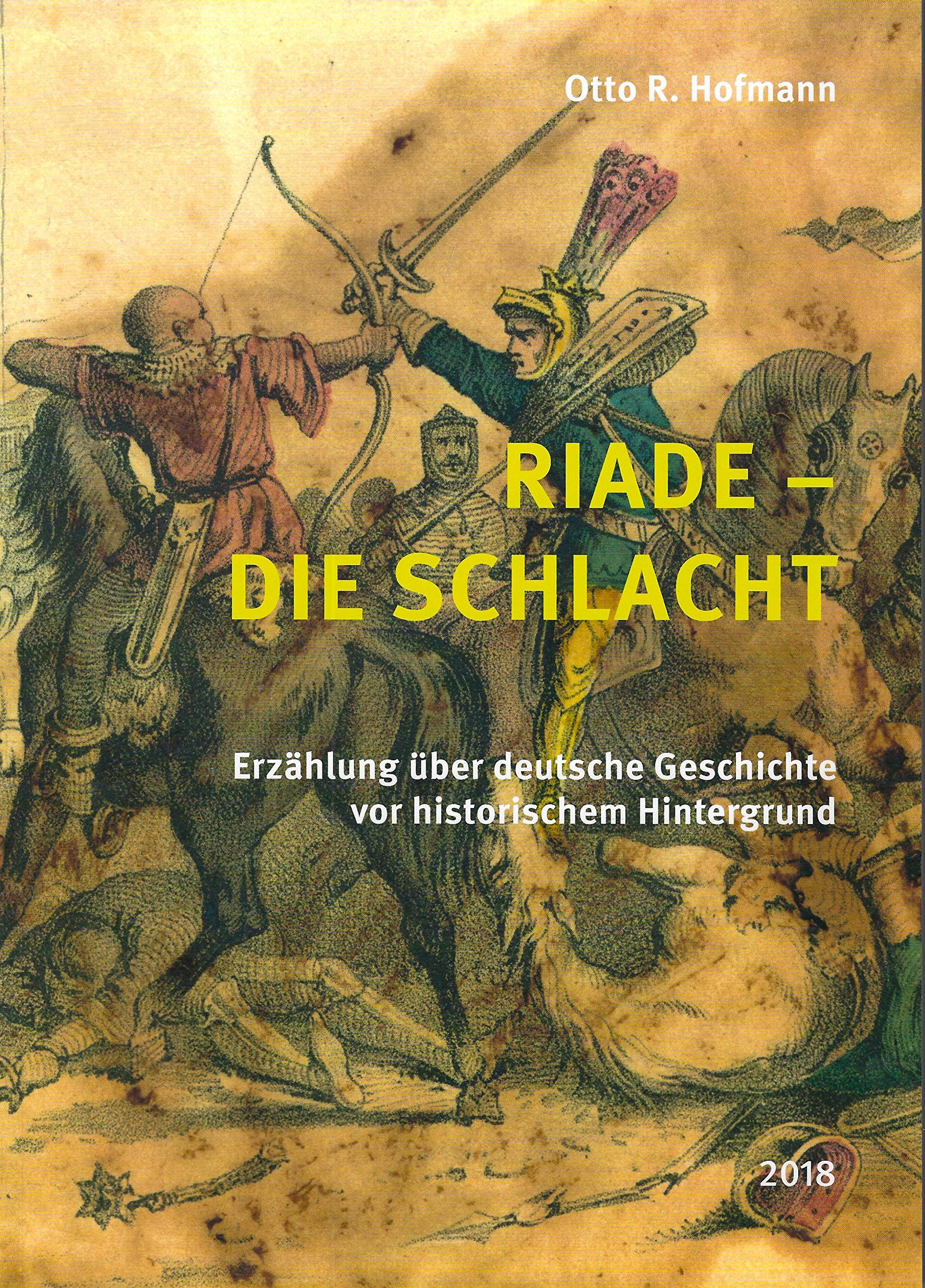 Riade - Die Schlacht: Erzählung über deutsche Geschichte vor historischem Hintergrund