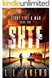 Fight Like a Man: A Post-Apocalyptic Thriller (The SHTF Series Book 1)
