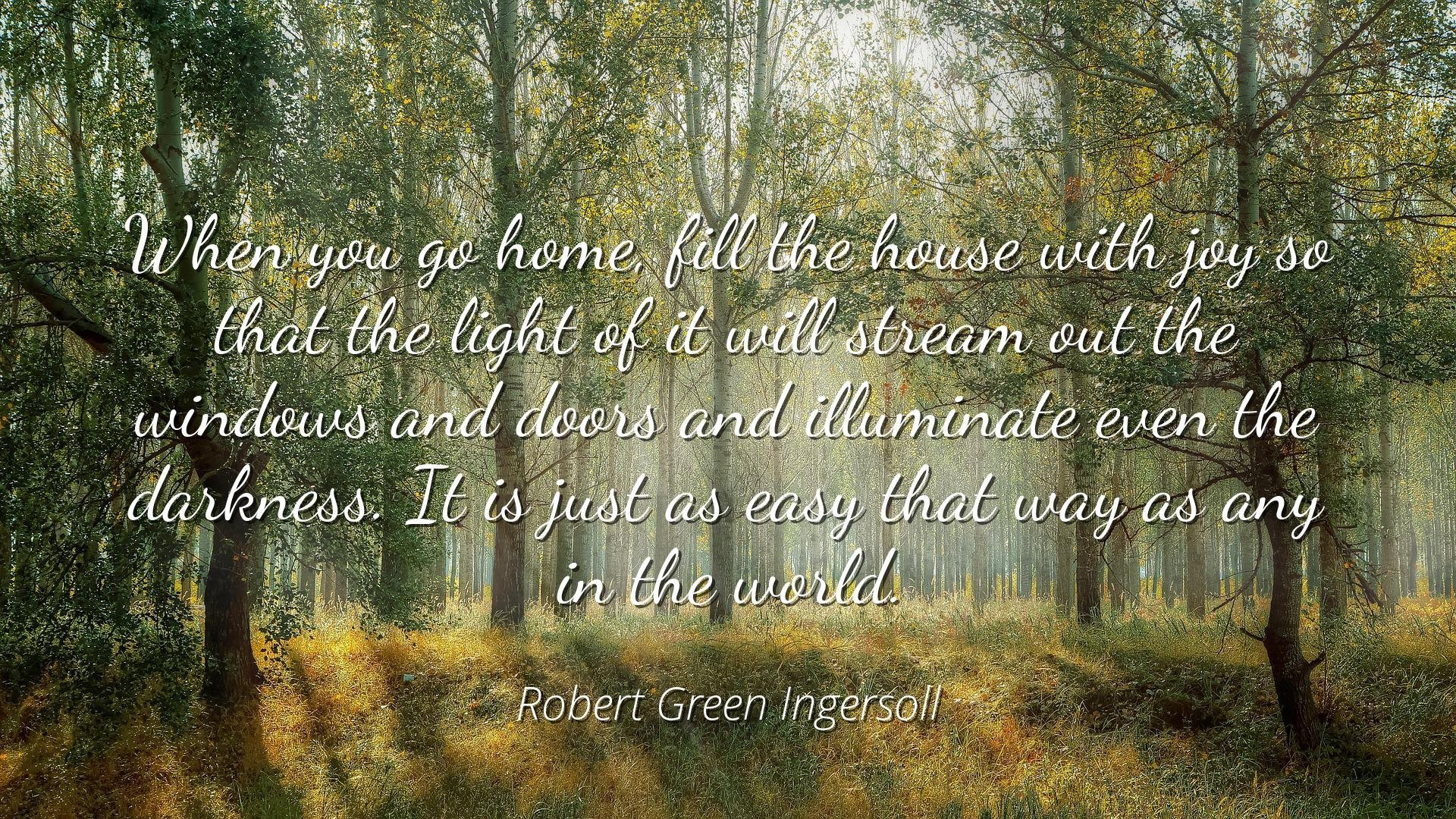 Robert Green Ingersoll - Famous Quotes Laminated Poster Print 24x20 - When You go Home, Fill The House with Joy so That The Light of it Will Stream Out The Windows and Doors and Illuminate Even The d