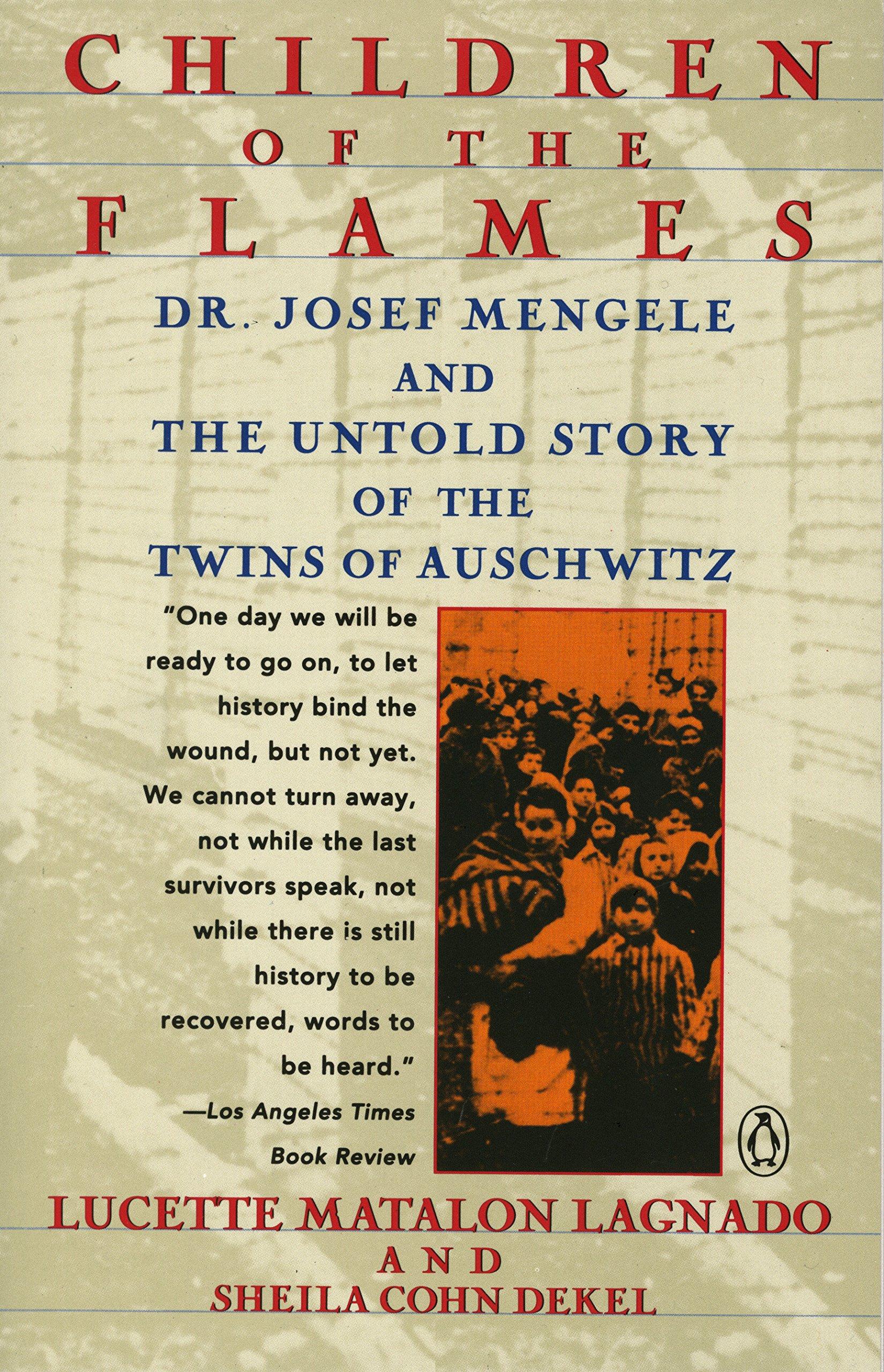 Children of the Flames: Dr. Josef Mengele and the Untold Story of the Twins  of Auschwitz: Lucette Matalon Lagnado, Sheila Cohn Dekel: 8601405824141: ...
