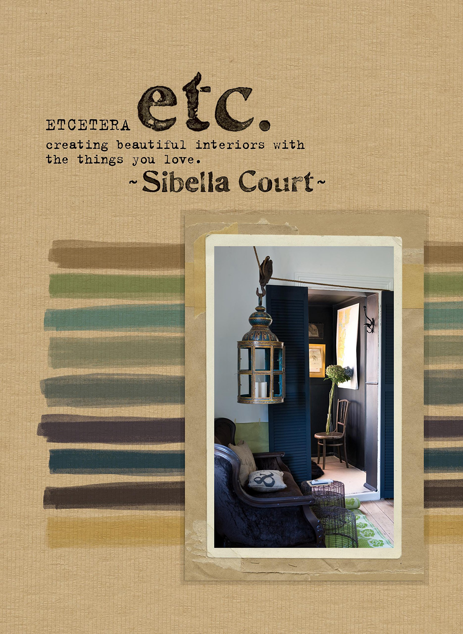 Etcetera Creating Beautiful Interiors With The Things You Love Amazon De Court Sibella Fremdsprachige Bucher