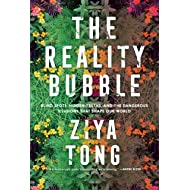 The Reality Bubble: Blind Spots, Hidden Truths, and the Dangerous Illusions that Shape Our World