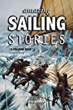 Amazing Sailing Stories - True Adventures from the High Seas (Amazing Stories)