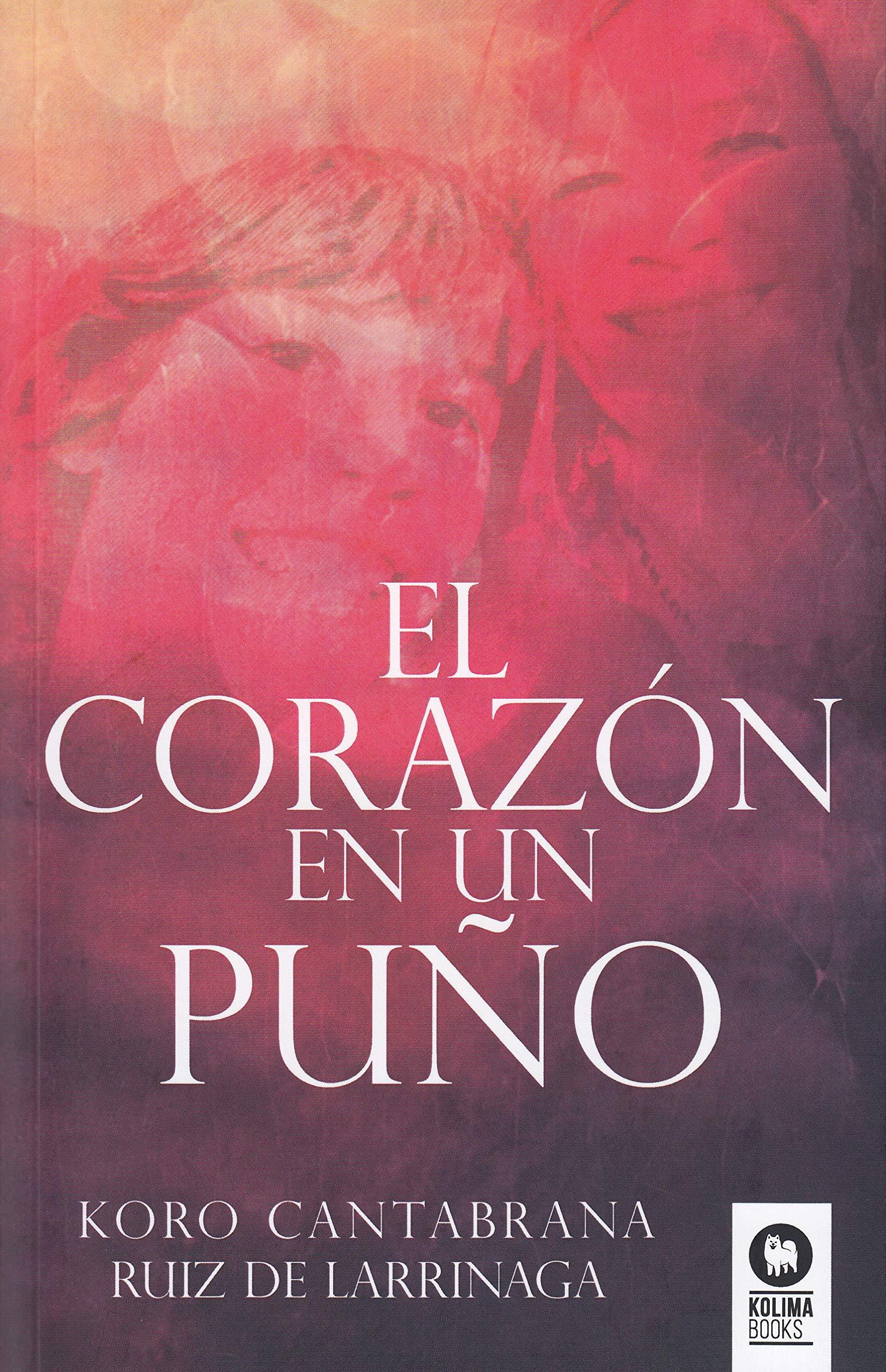 El corazón en un puño (Crecimiento personal): Amazon.es: Koro Cantabrana Ruiz de Larrínaga: Libros