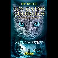 La mirada secreta: Los gatos guerreros - El poder de los tres I (Juvenil nº 1)