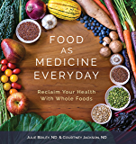 Food as Medicine Everyday: Reclaim Your Health With Whole Foods