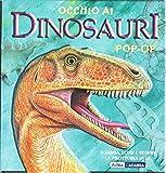 Occhio ai dinosauri. Libro pop-up. Ediz. illustrata