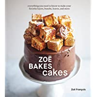 Zoë Bakes Cakes: Everything You Need to Know to Make Your Favorite Layers, Bundts, Loaves, and More [A Baking Book]