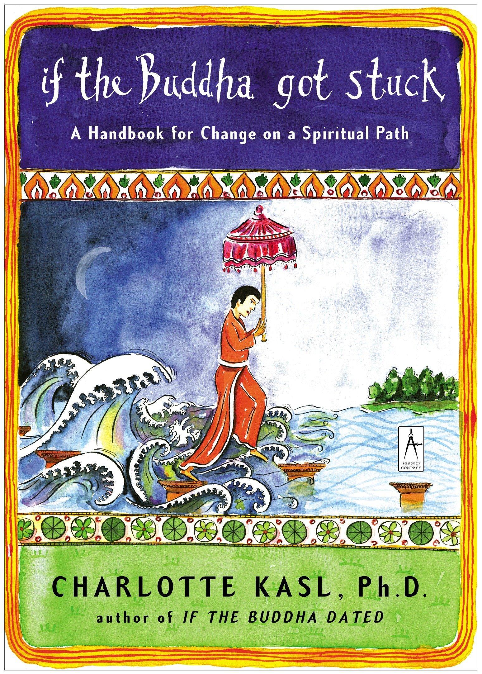 If the Buddha Got Stuck: A Handbook for Change on a Spiritual Path