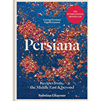 Persiana: Recipes from the Middle East & Beyond: The 1st book from the bestselling author of Sirocco, Feasts, Bazaar and…