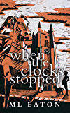 When The Clocks Stopped: A gripping mystery thriller – action, adventure, historical romance and a touch of the supernatural. (Mysterious Marsh Book 1)