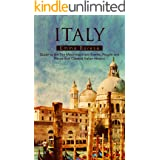 Italy: Guide to the The Most Important Events, People and Places that Created Italian History