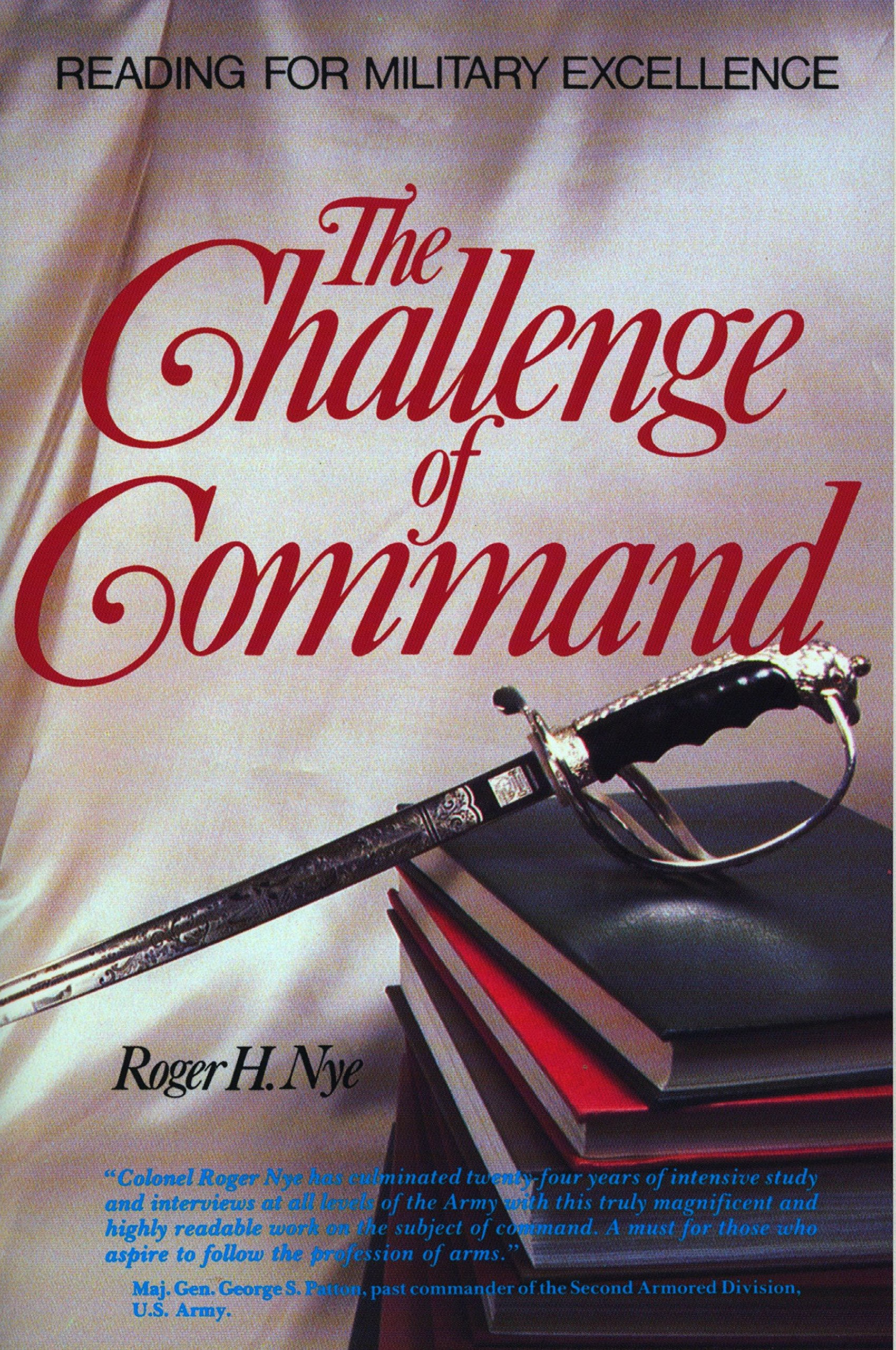 Challenge Of Command Reading For Military Excellence West Point History Series Roger H Nye 9780399528040 Amazon Books