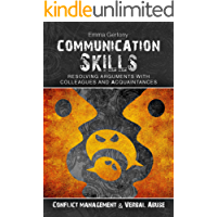 Communication Skills: Resolving arguments with colleagues and acquaintances.: Conflict management & Verbal Abuse