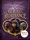 Heroes Of The Resistance Dark Crystal: A Guide to the Characters of Jim Henson's The Dark Crystal: Age of Resistance