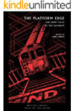 The Platform Edge: Uncanny Tales of the Railways (British Library Tales of the Weird Book 6)