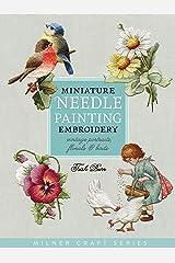 Miniature Needle Painting Embroidery: Vintage Portraits, Florals & Birds (Milner Craft Series) Paperback