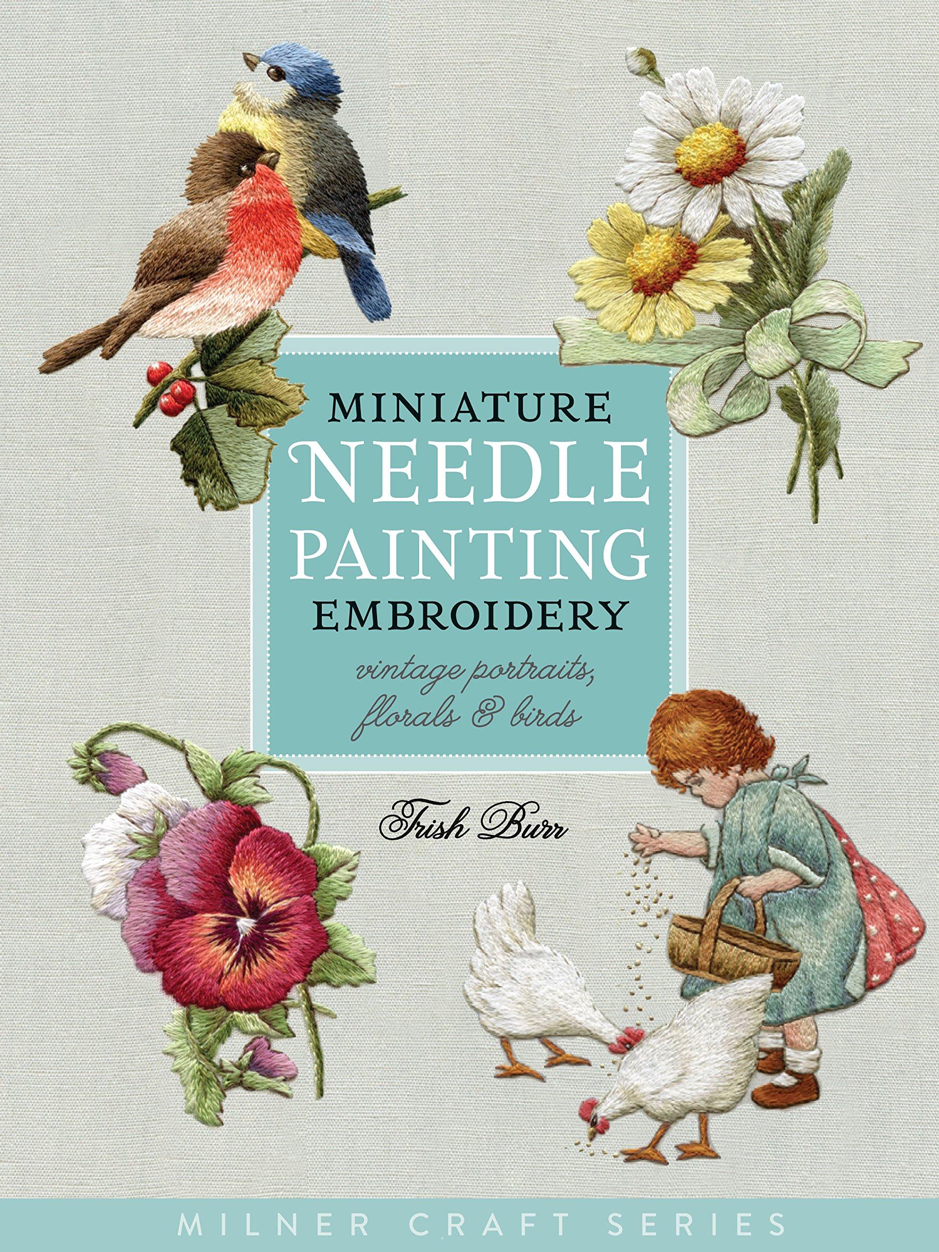 Miniature Needle Painting Embroidery Vintage Portraits Florals Birds Milner Craft Series Burr Trish 9781863514705 Amazon Com Books