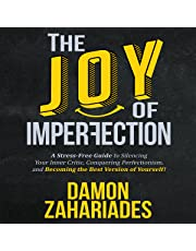 The Joy of Imperfection: A Stress-Free Guide to Silencing Your Inner Critic, Conquering Perfectionism, and Becoming the Best Version of Yourself!