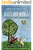 Roots and Wings - Childhood Needs A Revolution: A Handbook for Parents and Educators to Promote Positive Change Based on the Principles of Mindfulness