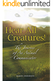 Hear All Creatures!: The Journey of an Animal Communicator