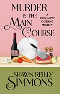 Murder is the Main Course (A Red Carpet Catering Mystery Book 4)