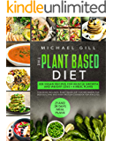 The Plant Based Diet: 4 Books in 1: Plant Based Diet for Beginners, for Bodybuilding and High-Protein Cookbook for Athletes. 300 Vegan Recipes for Muscle Growth and Weight Loss + 4 Meal Plans.