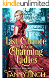 Last Chance for the Charming Ladies: A Clean & Sweet Regency Historical Romance Collection