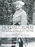 Imperial German Field Uniforms and Equipment 1907-1918: Volume Three