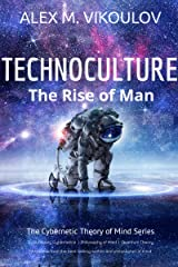TECHNOCULTURE: The Rise of Man (The Cybernetic Theory of Mind) Kindle Edition