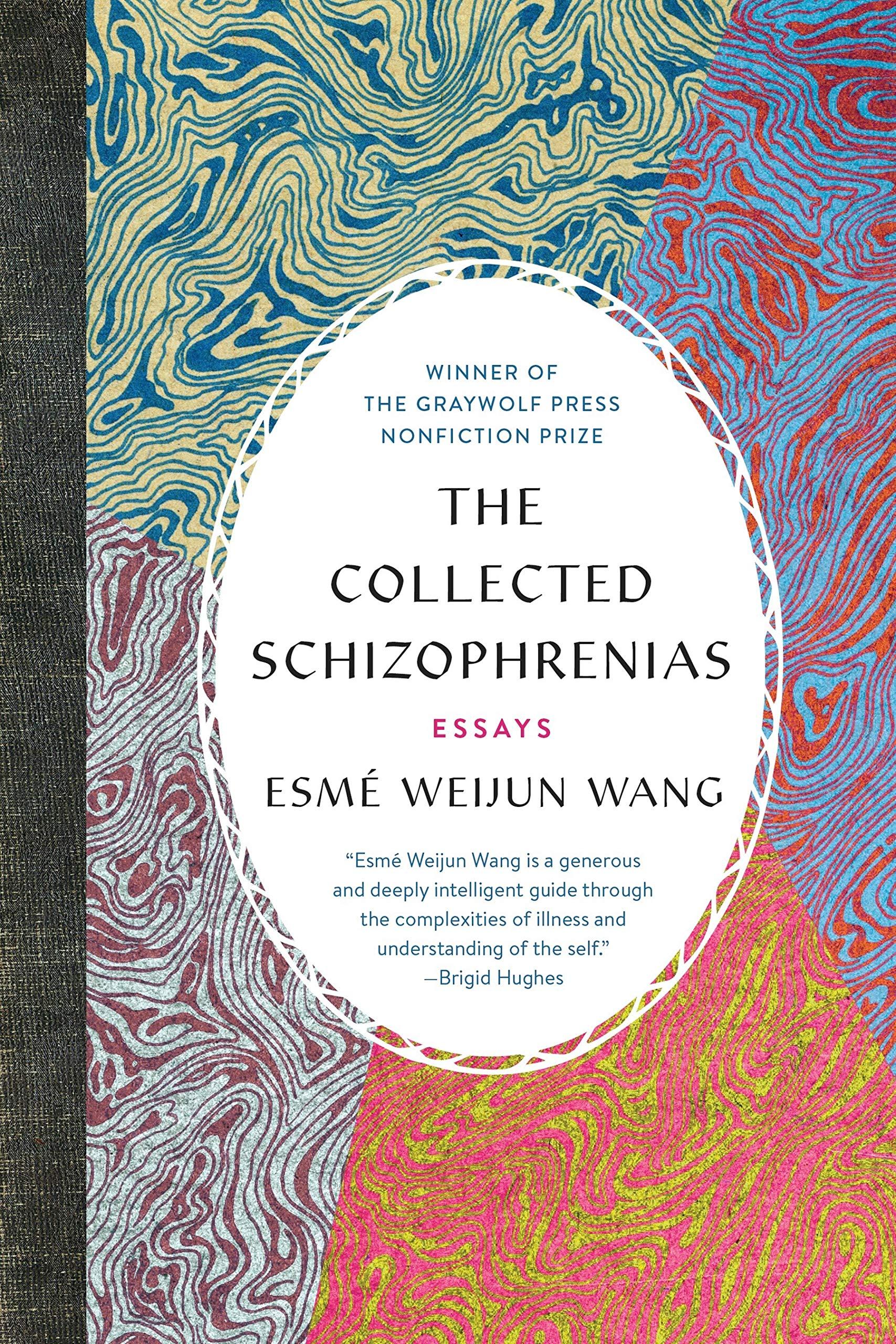 The Collected Schizophrenias Essays Wang Esme Weijun 9781555978273 Amazon Com Books