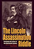 The Lincoln Assassination Riddle: Revisiting the Crime of the Nineteenth Century (True Crime History)