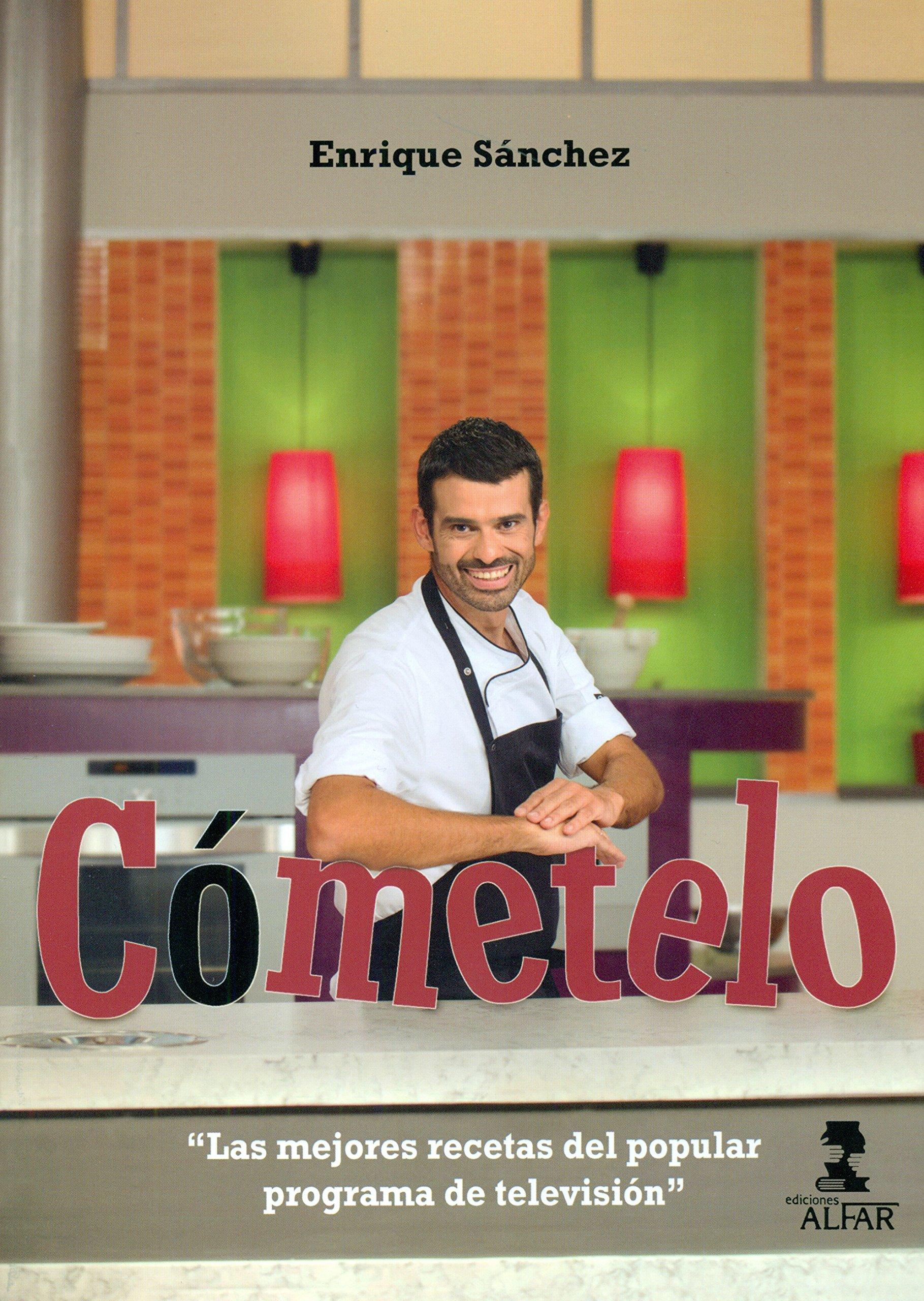 Comételo. Las Mejores Recetas Del Popular Programa De Televisión Gastronomía y salud: Amazon.es: Sánchez Gutiérrez, Enrique: Libros