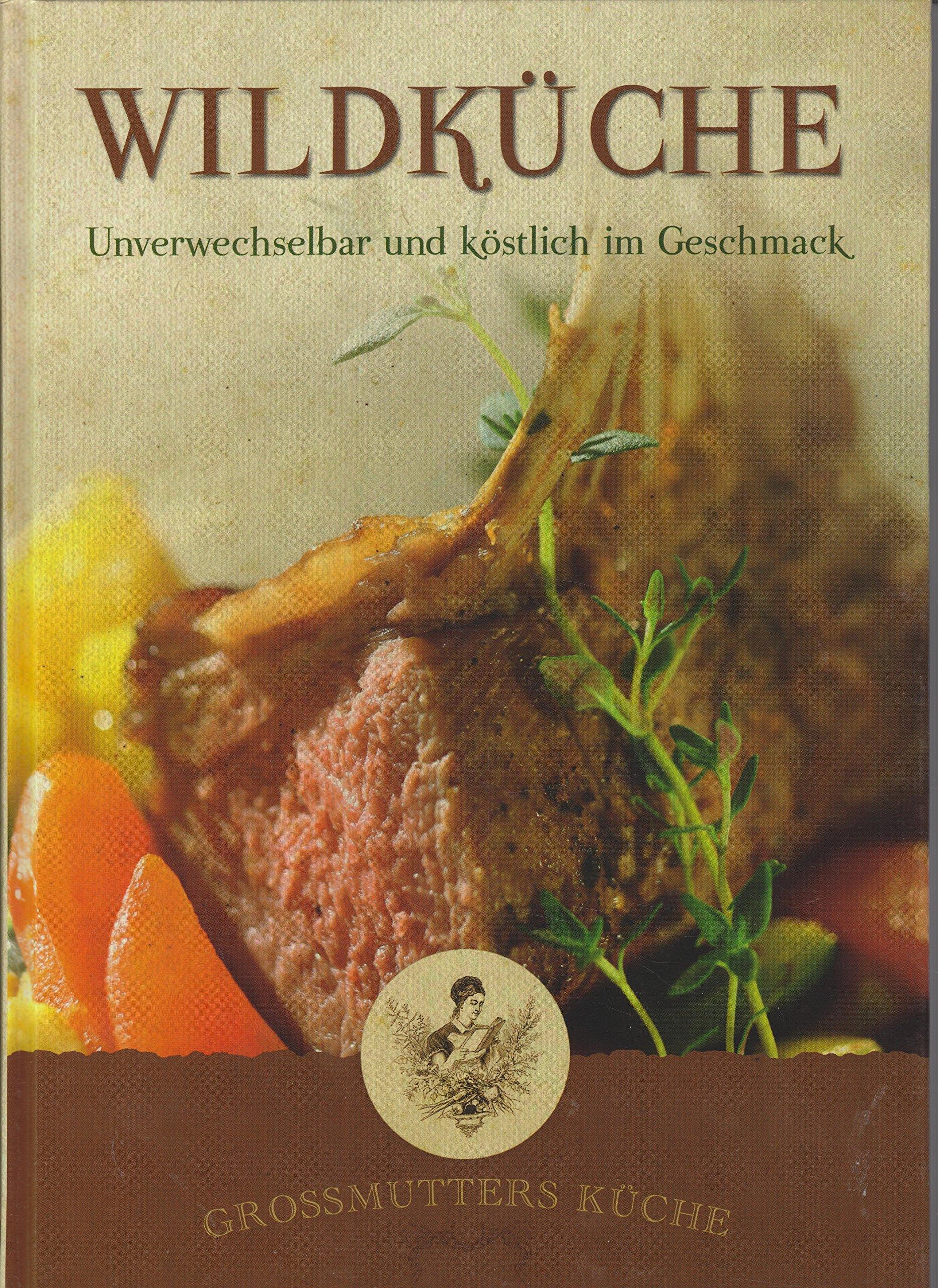 Großmutters Küche - Wildgerichte: Unverwechselbar und köstlich ...