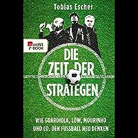 Die Zeit der Strategen: Wie Guardiola, Löw, Mourinho und Co. den Fußball neu denken (German Edition)
