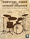 Survival Guide for the Modern Drummer: A Crash Course in All Musical Styles for Drumset (English Edition)