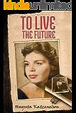 To Live the Future: A Historical Fiction Novel