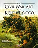 The Civil War Art of Keith Rocco (General Military)