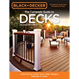 Black & Decker The Complete Guide to Decks 6th edition: Featuring the latest tools, skills, designs, materials & codes (Black